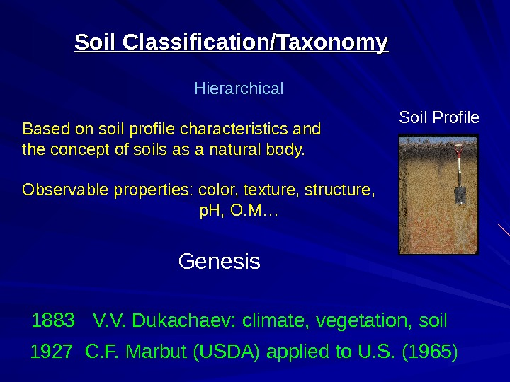 Soil Classification/Taxonomy Based on soil profile characteristics and the concept of soils as a
