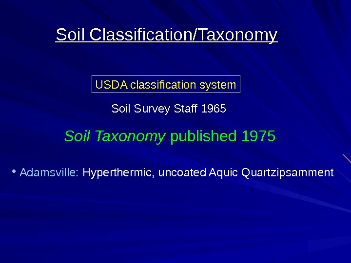 Soil Classification/Taxonomy •  Adamsville : Hyperthermic, uncoated Aquic Quartzipsamment USDA classification system Soil