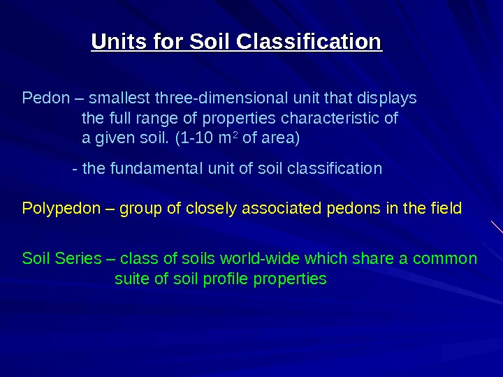 Units for Soil Classification Pedon – smallest three-dimensional unit that displays  the full