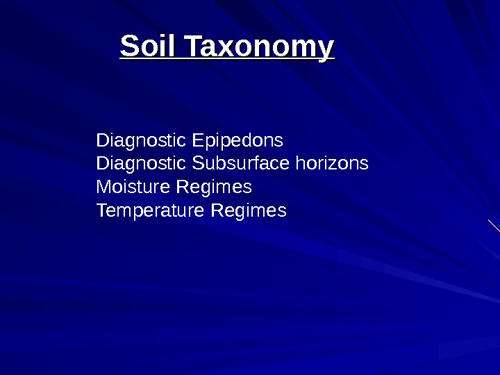 Soil Taxonomy Diagnostic Epipedons Diagnostic Subsurface horizons Moisture Regimes Temperature Regimes