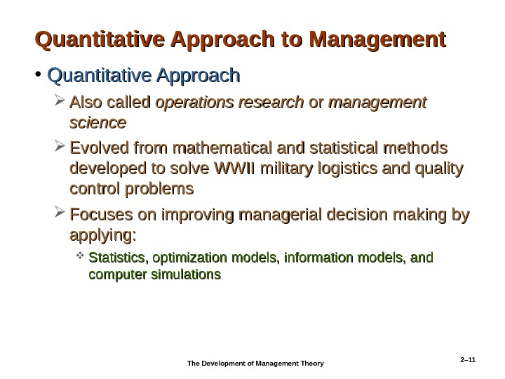 2– 11 Quantitative Approach to Management • Quantitative Approach Also called operations research or or management
