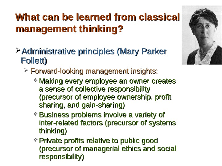 What can be learned from classical management thinking?  Administrative principles (Mary Parker Follett) Forward-looking management