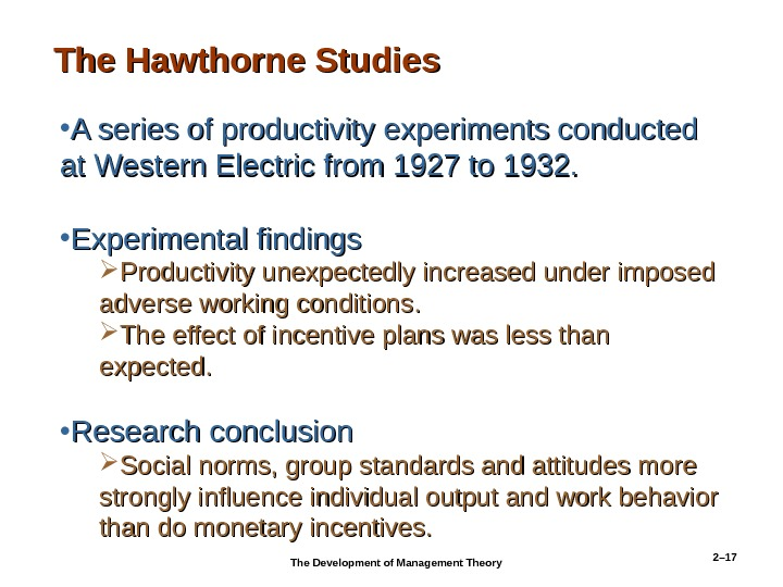2– 17 • A series of productivity experiments conducted at Western Electric from 1927 to 1932.