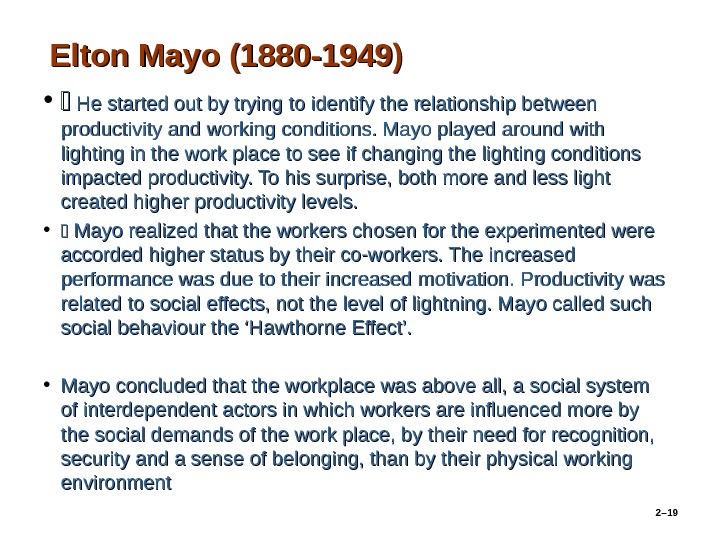Elton Mayo (1880 -1949) • He started out by trying to identify the relationship between productivity