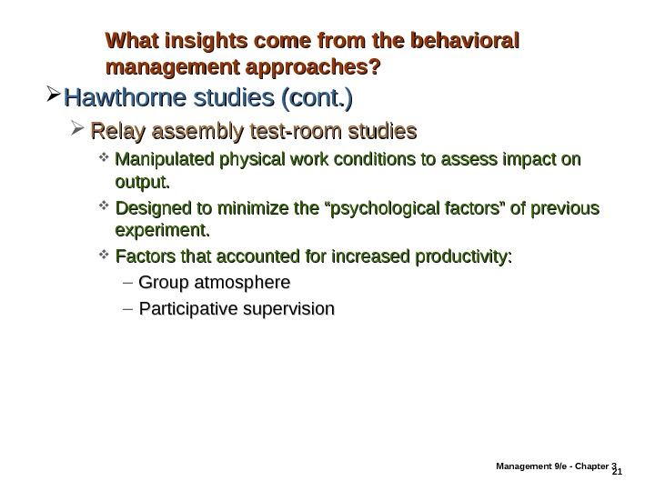 Management 9/e - Chapter 3 21 What insights come from the behavioral management approaches?  Hawthorne