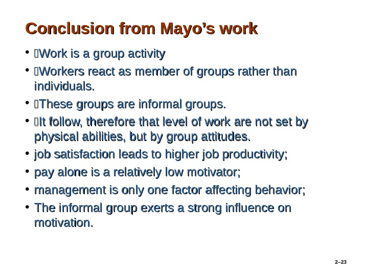 Conclusion from Mayo's work •  Work is a group activity  •  Workers react