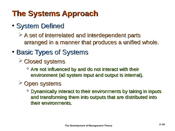 2– 24 The Systems Approach • System Defined A set of interrelated and interdependent parts arranged