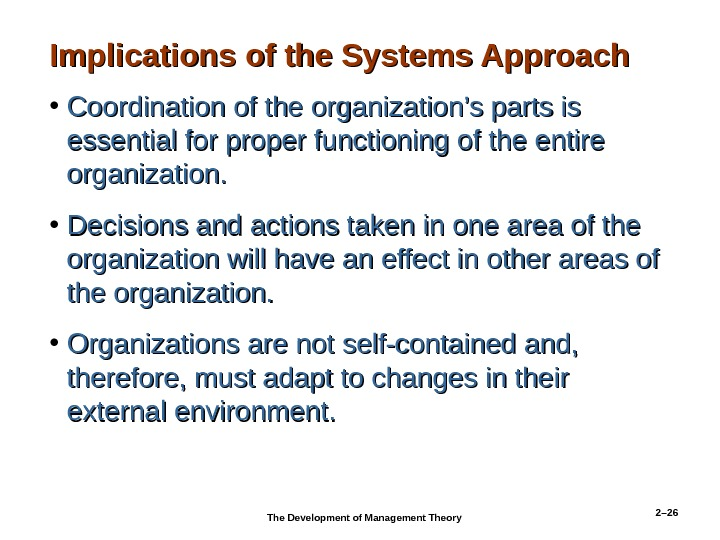 2– 26 Implications of the Systems Approach • Coordination of the organization's parts is essential for