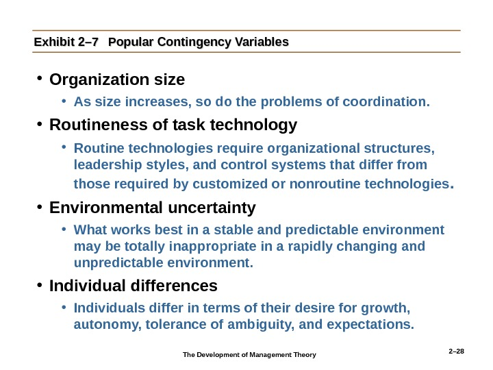 2– 28 Exhibit 2– 7 Popular Contingency Variables • Organization size • As size increases, so