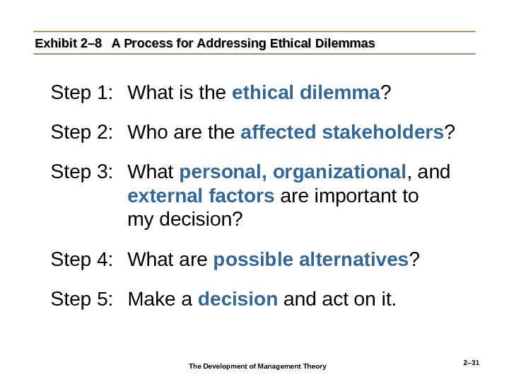 2– 31 Exhibit 2– 8 A Process for Addressing Ethical Dilemmas Step 1: What is the