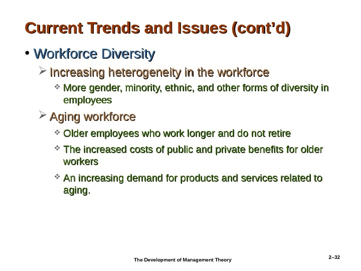 2– 32 Current Trends and Issues (cont'd) • Workforce Diversity Increasing heterogeneity in the workforce More