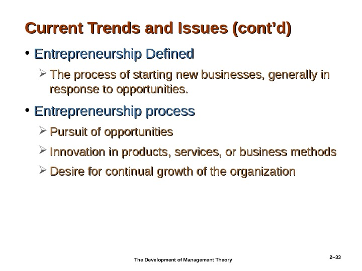 2– 33 Current Trends and Issues (cont'd) • Entrepreneurship Defined The process of starting new businesses,