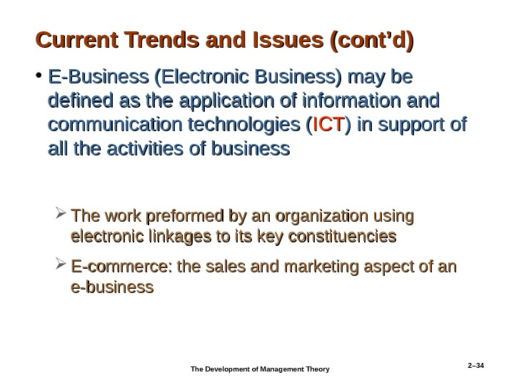 2– 34 Current Trends and Issues (cont'd) • E-Business (Electronic Business) may be defined as the