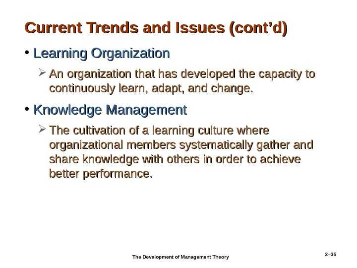 2– 35 Current Trends and Issues (cont'd) • Learning Organization An organization that has developed the