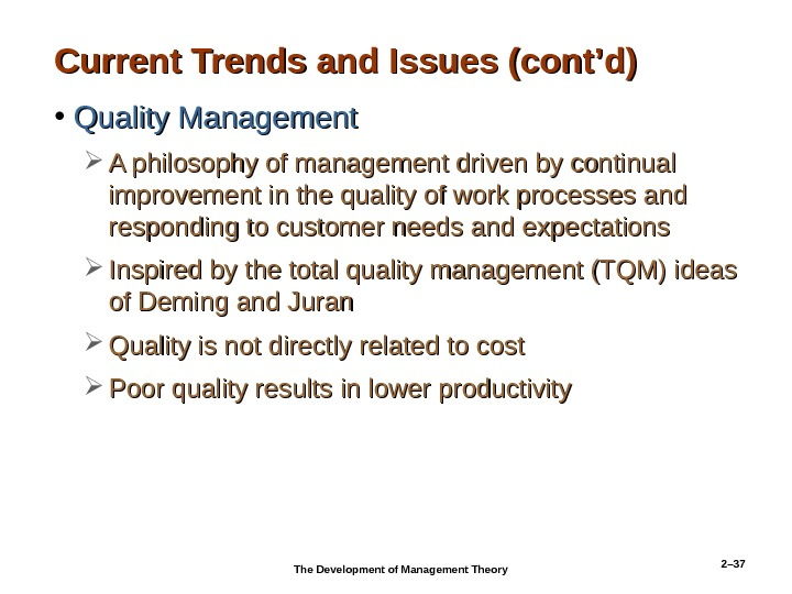 2– 37 Current Trends and Issues (cont'd) • Quality Management A philosophy of management driven by