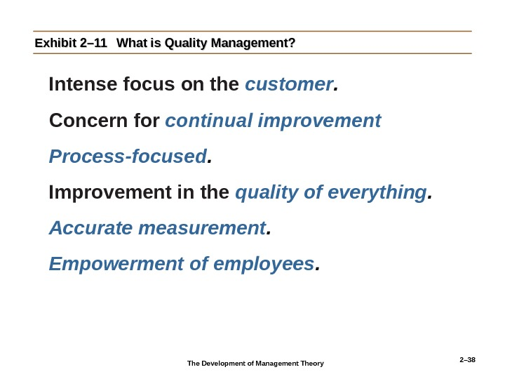 2– 38 Exhibit 2– 11 What is Quality Management?  Intense focus on the customer. Concern