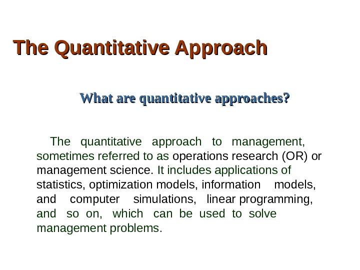 The Quantitative Approach What are quantitative approaches?  The  quantitative  approach  to