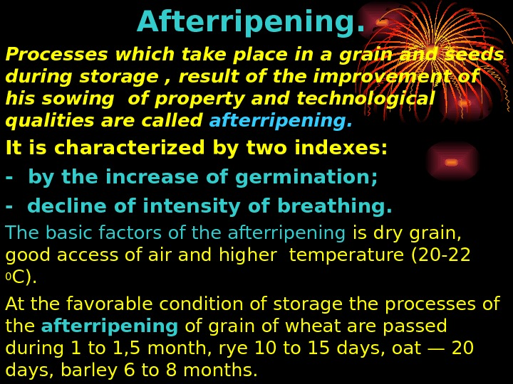 Afterripening.  Processes which take place in a grain and seeds during storage ,