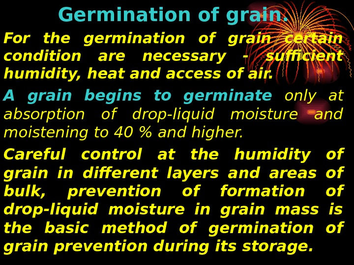 Germination of grain. For the germination of grain certain condition are necessary - sufficient