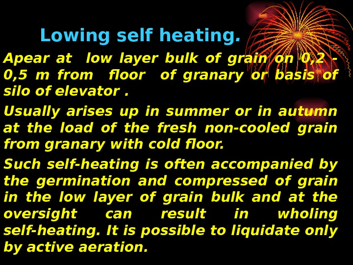 Lowing  self heating.  Apear at  low layer bulk of grain on