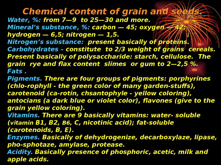 Chemical content of grain and seeds. . Water , : from 7— 9