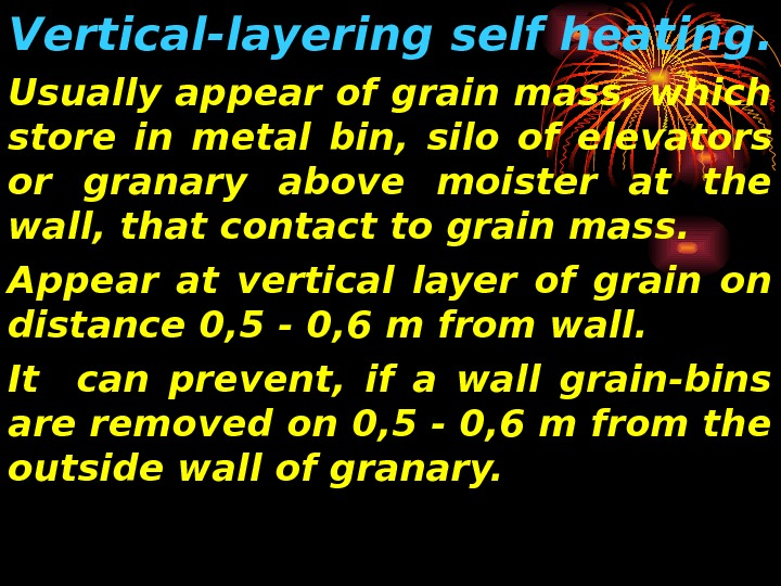 V ertical- layering  self heating.  Usually appear of grain mass, which