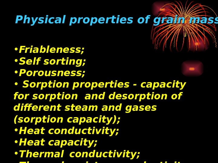 Physical properties of grain mass • Friableness;  • Self sorting;  • Porous