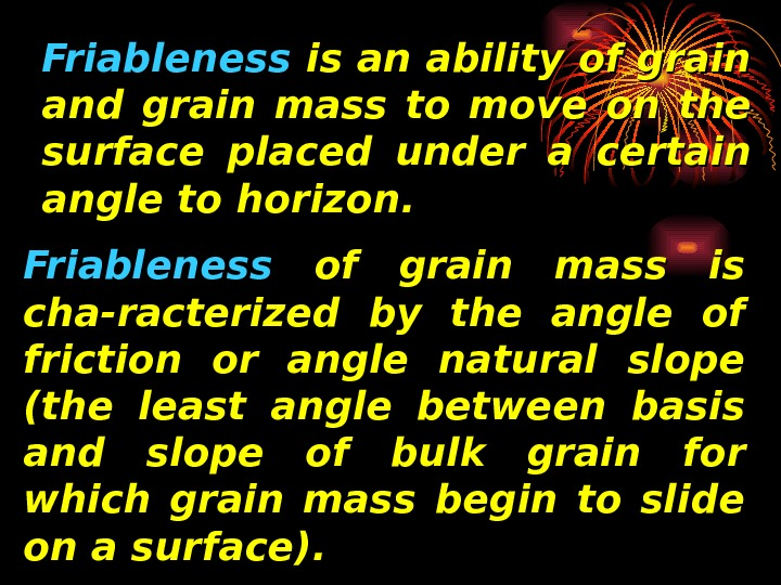 Friableness is an ability of grain and grain mass to move on the surface