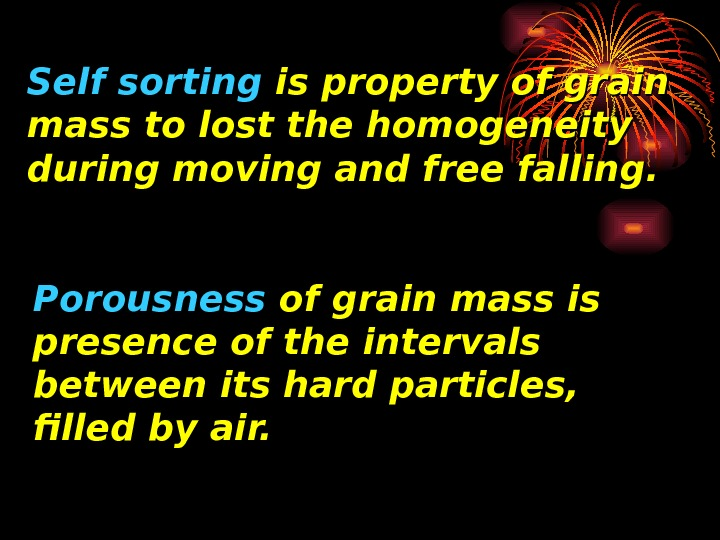 Self sorting is property of grain mass to lost the homogeneity during moving and