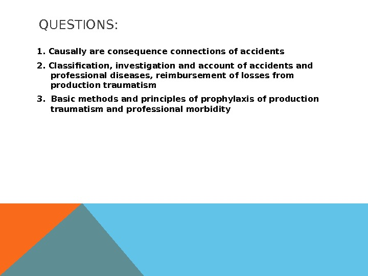 QUESTIONS: 1. Causally are consequence connections of accidents 2. Classification, investigation and account of accidents and