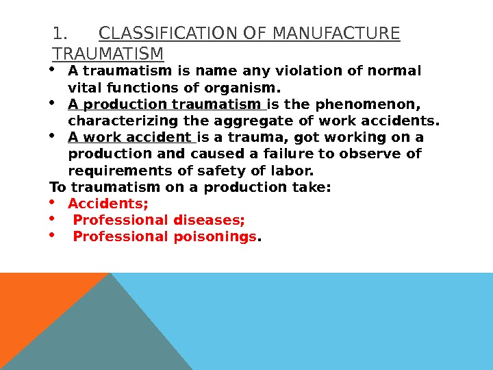 1. CLASSIFICATION OF MANUFACTURE TRAUMATISM A traumatism is name any violation of normal vital functions of