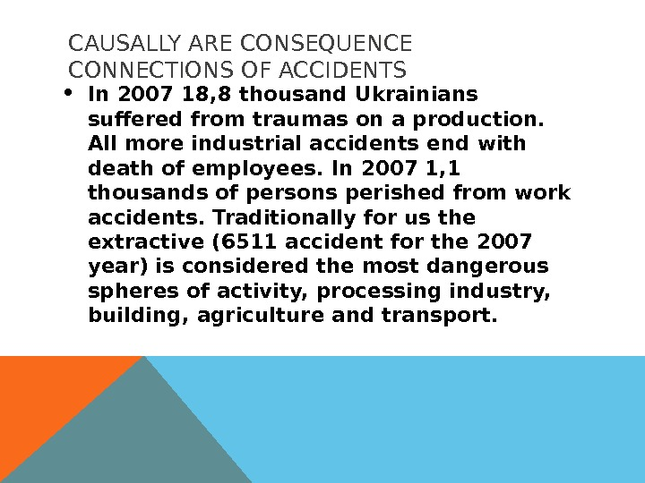 CAUSALLY ARE CONSEQUENCE CONNECTIONS OF ACCIDENTS In 2007 18, 8 thousand Ukrainians suffered from traumas on