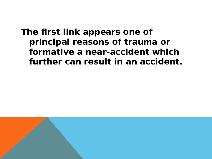 The first link appears one of principal reasons of trauma or formative a near-accident which further