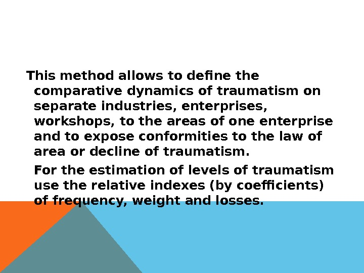 This method allows to define the comparative dynamics of traumatism on separate industries, enterprises,