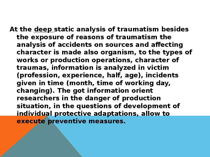 At the deep static analysis of traumatism besides the exposure of reasons of traumatism the analysis