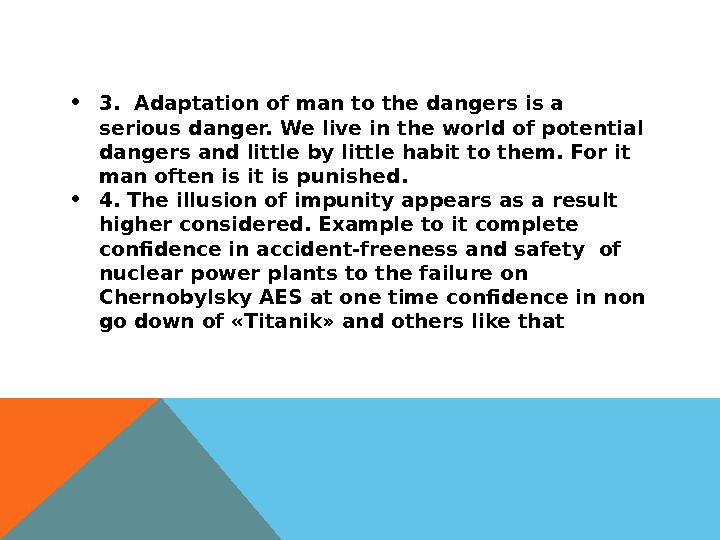 3.  Adaptation of man to the dangers is a serious danger. We live in