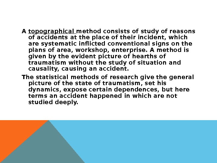 A topographical method consists of study of reasons of accidents at the place of their incident,