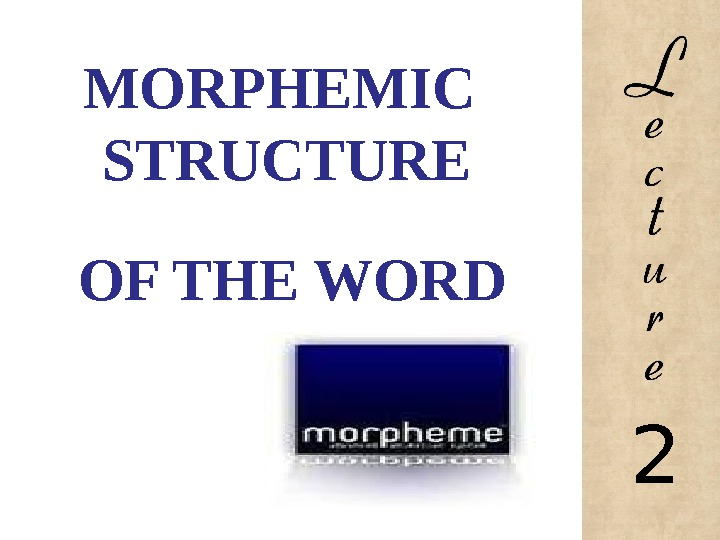 MORPHEMIC STRUCTURE OF THE WORD 2