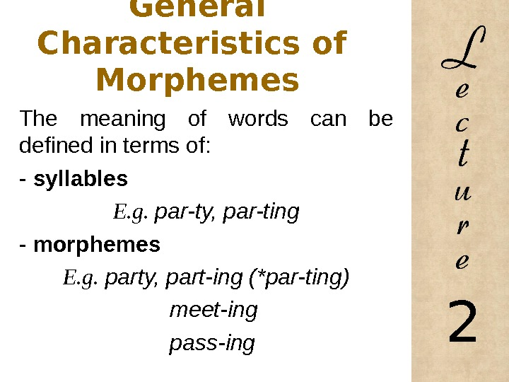 General Characteristics of  Morphemes The meaning of words can be defined in terms of: