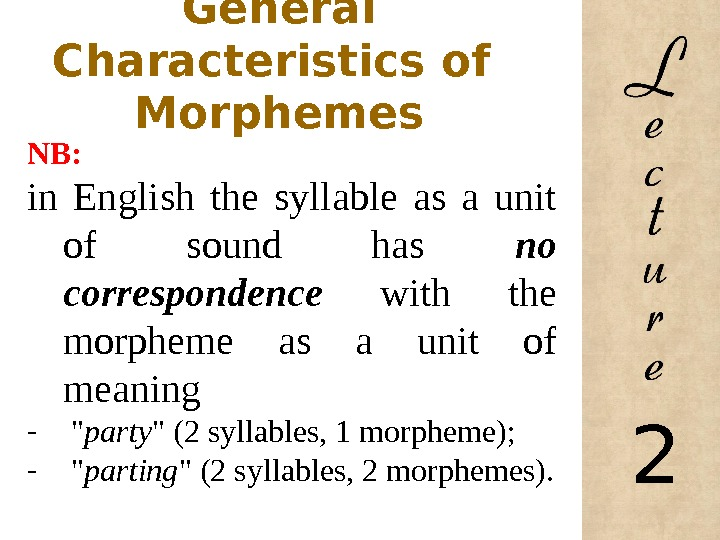 General Characteristics of  Morphemes NB: in English the syllable as a unit of sound has