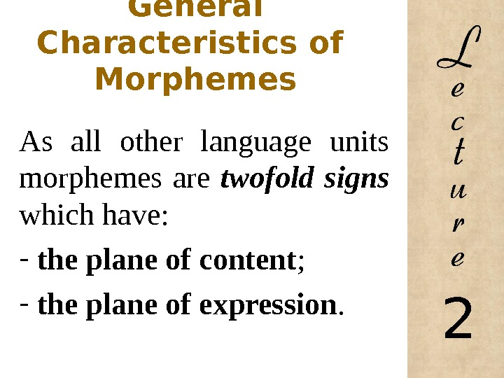 General Characteristics of  Morphemes As all other language units morphemes are twofold signs which have: