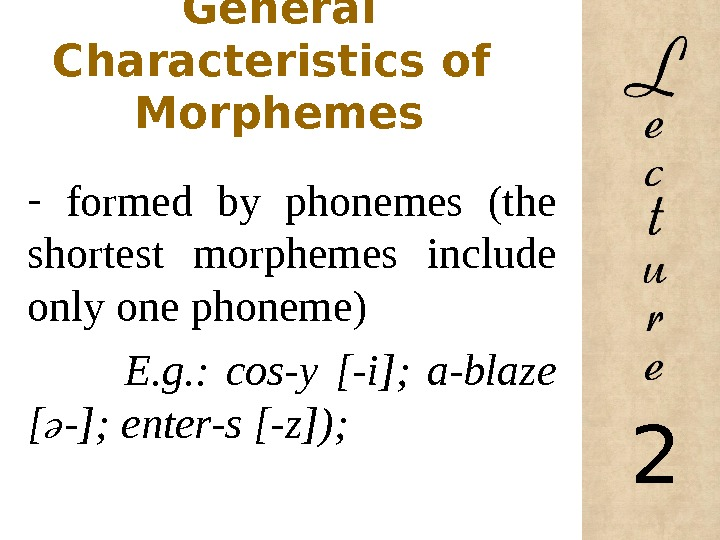 General Characteristics of  Morphemes -  formed by phonemes (the shortest morphemes include only one