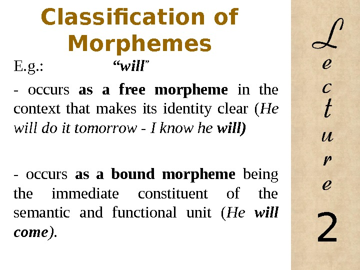 "Classification of Morphemes E. g. :    ""will ""  - occurs as a"