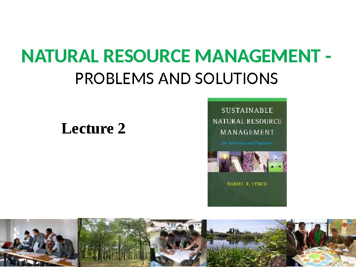 NATURAL RESOURCE MANAGEMENT - PROBLEMS AND SOLUTIONS Lecture 2