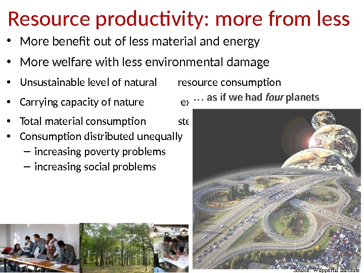 Resource productivity: more from less • More benefit out of less material and energy • More