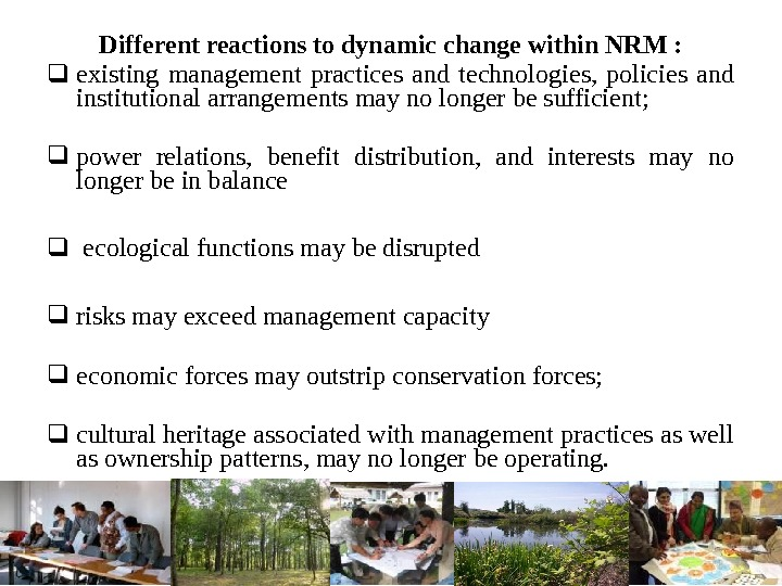 Different reactions to dynamic change within NRM :  existing management practices and technologies,  policies
