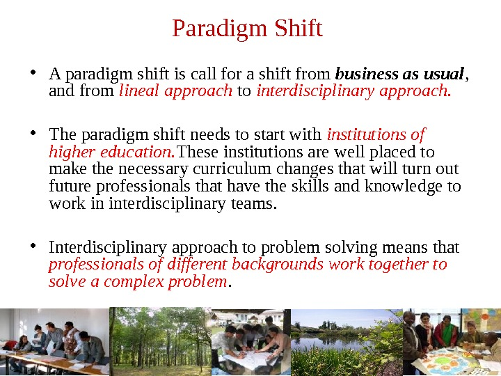 Paradigm Shift  • A paradigm shift is call for a shift from business as usual