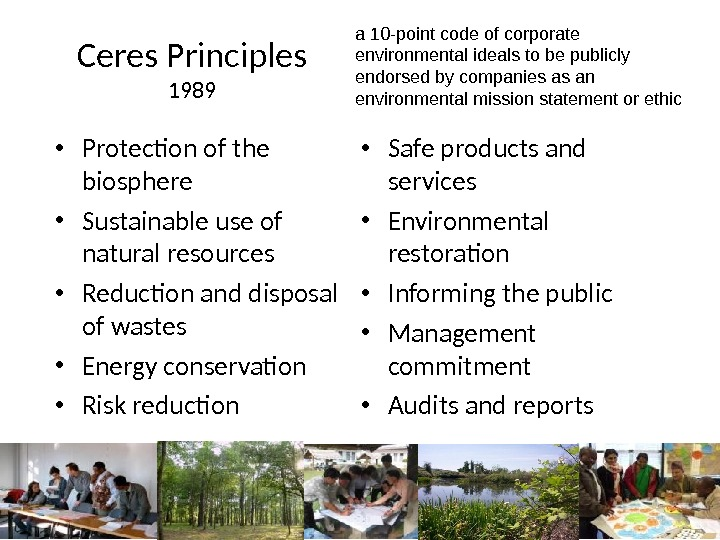 Ceres Principles 1989 • Protection of the biosphere • Sustainable use of natural resources • Reduction
