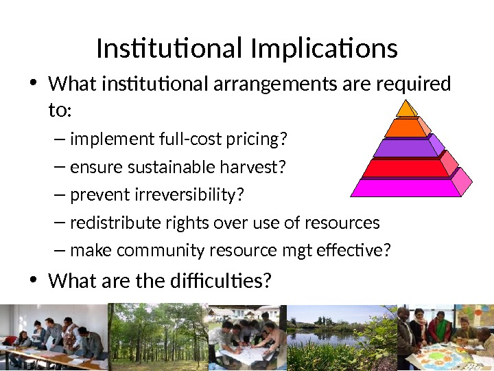 Institutional Implications • What institutional arrangements are required to: – implement full-cost pricing?  – ensure