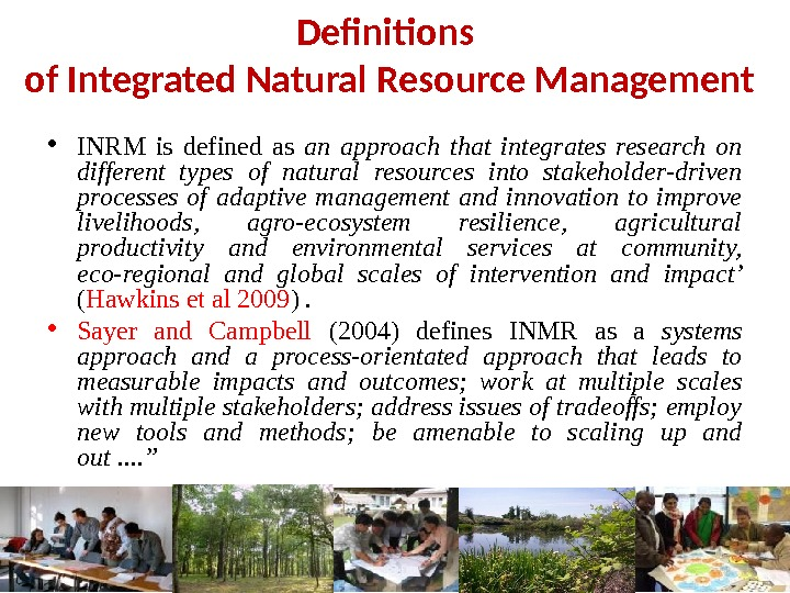 Definitions of Integrated Natural Resource Management • INRM is defined as an approach that integrates research